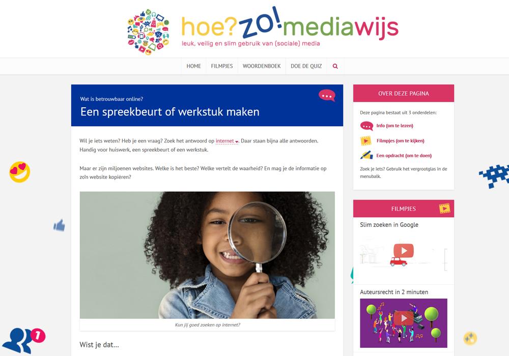 De jeugdwebsite hoezomediawijs.nl is voor kinderen en jongeren vanaf 10 jaar en gaat over veilig en slim gebruik van (sociale) media.
