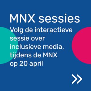 Volg de interactieve sessie over inclusieve media tijdens de MNX op 20 april