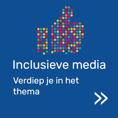 Klik hier om je te verdiepen in inclusieve media